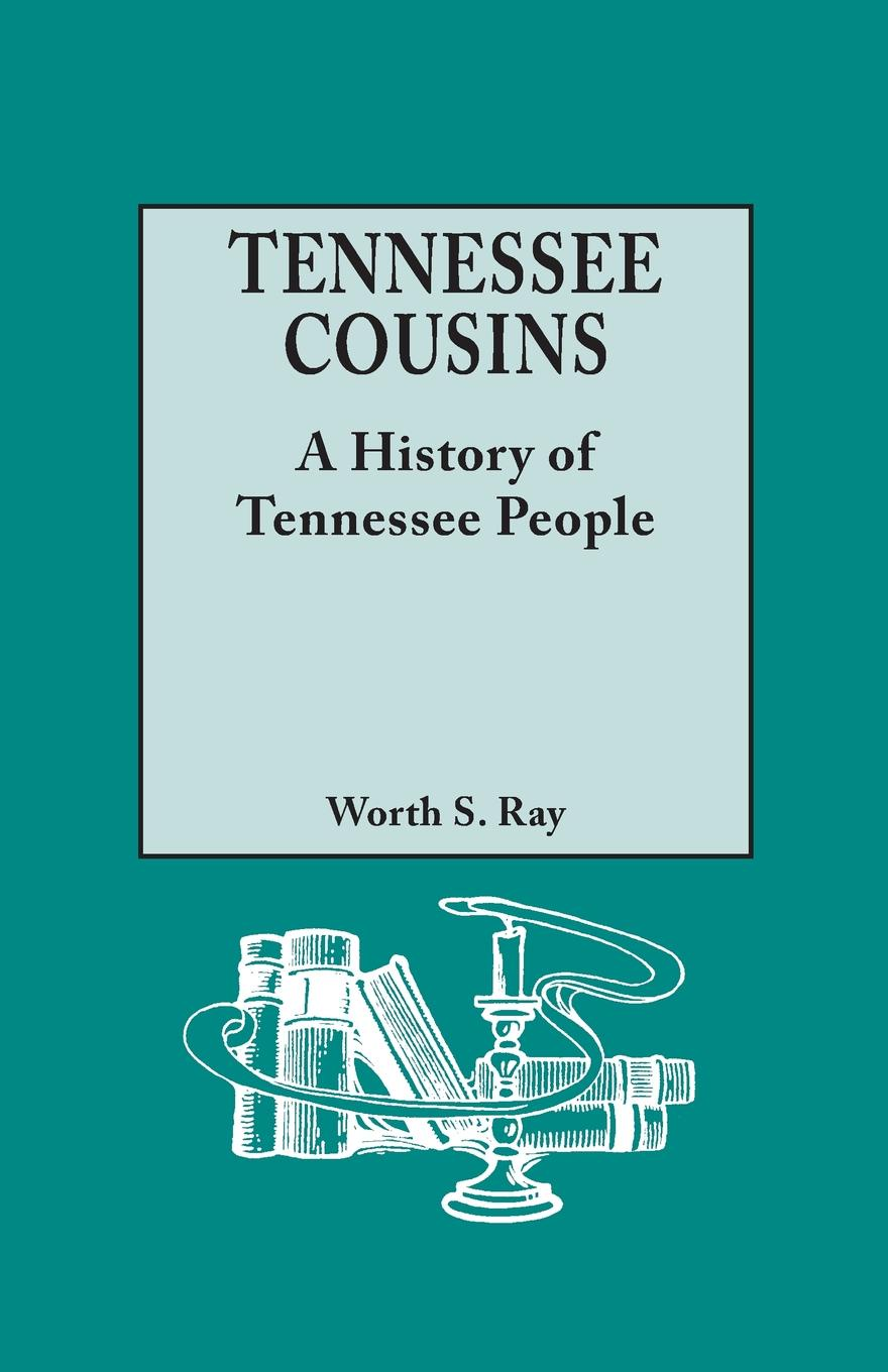 Worth S. Ray Tennessee Cousins. A History of Tennessee People j c macy young people s illustrated history of music