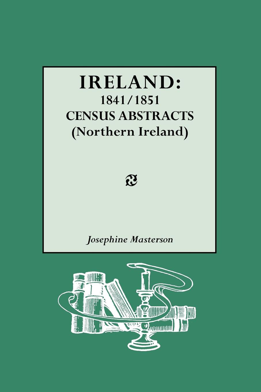 Geneological Pub Co, Josephine Masterson Ireland. 1841-1851. Census Abstracts (Northern Ireland) ireland 2016