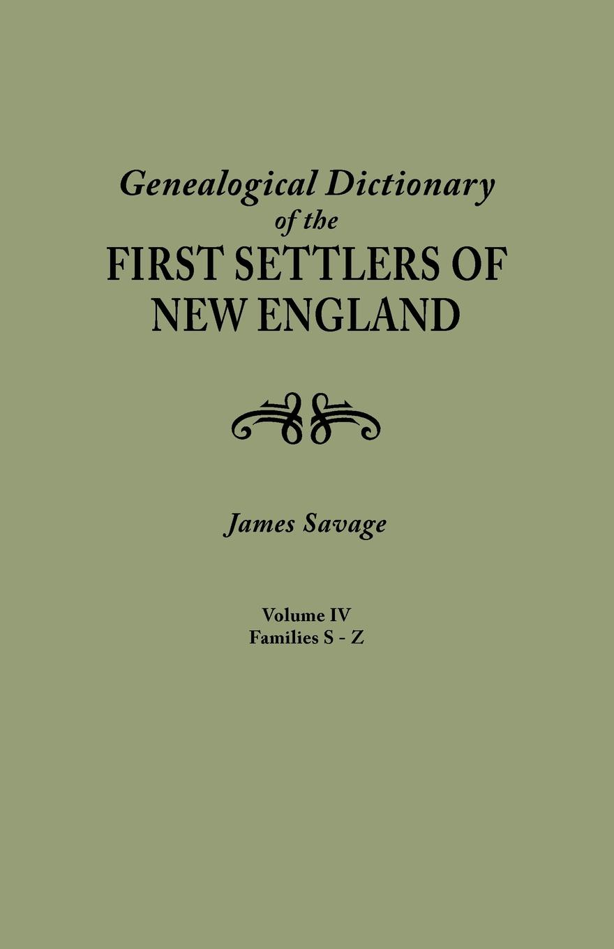 James Savage A Genealogical Dictionary of the First Settlers of New England, showing three generations of those who came before May, 1692. In four volumes. Volume IV (famiiles Sabin - Zullesh) elisa new new england beyond criticism in defense of america s first literature isbn 9781118854563