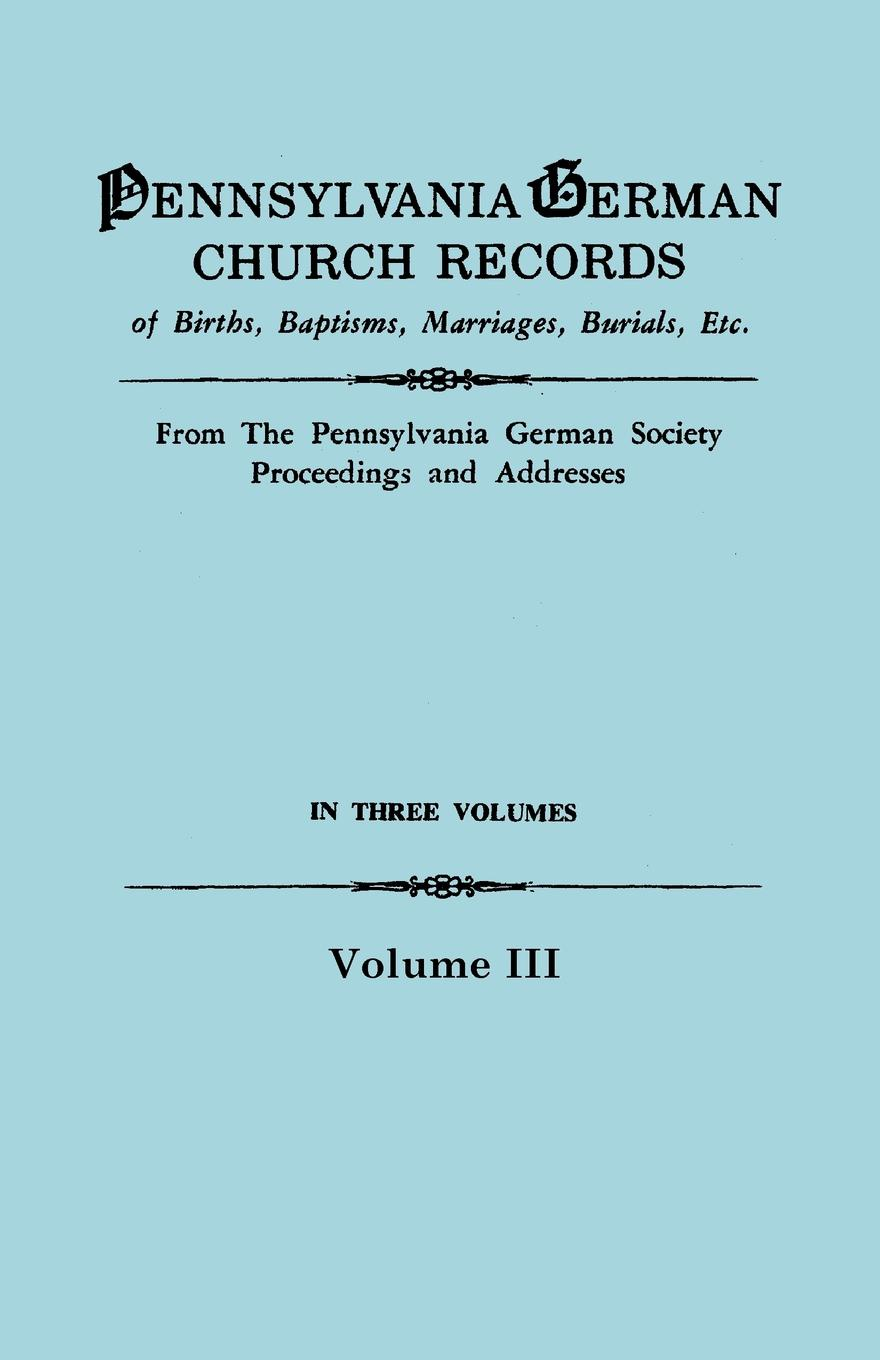 Pennsylvania German Society Church Records, Volume III