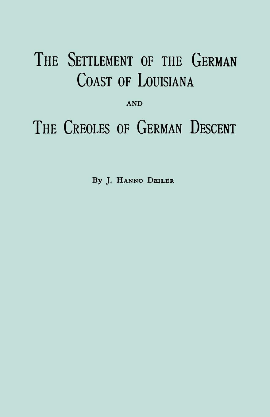 J. Hanno Deiler The Settlement of the German Coast Louisiana & Creoles. With a New Preface, Chronology Index