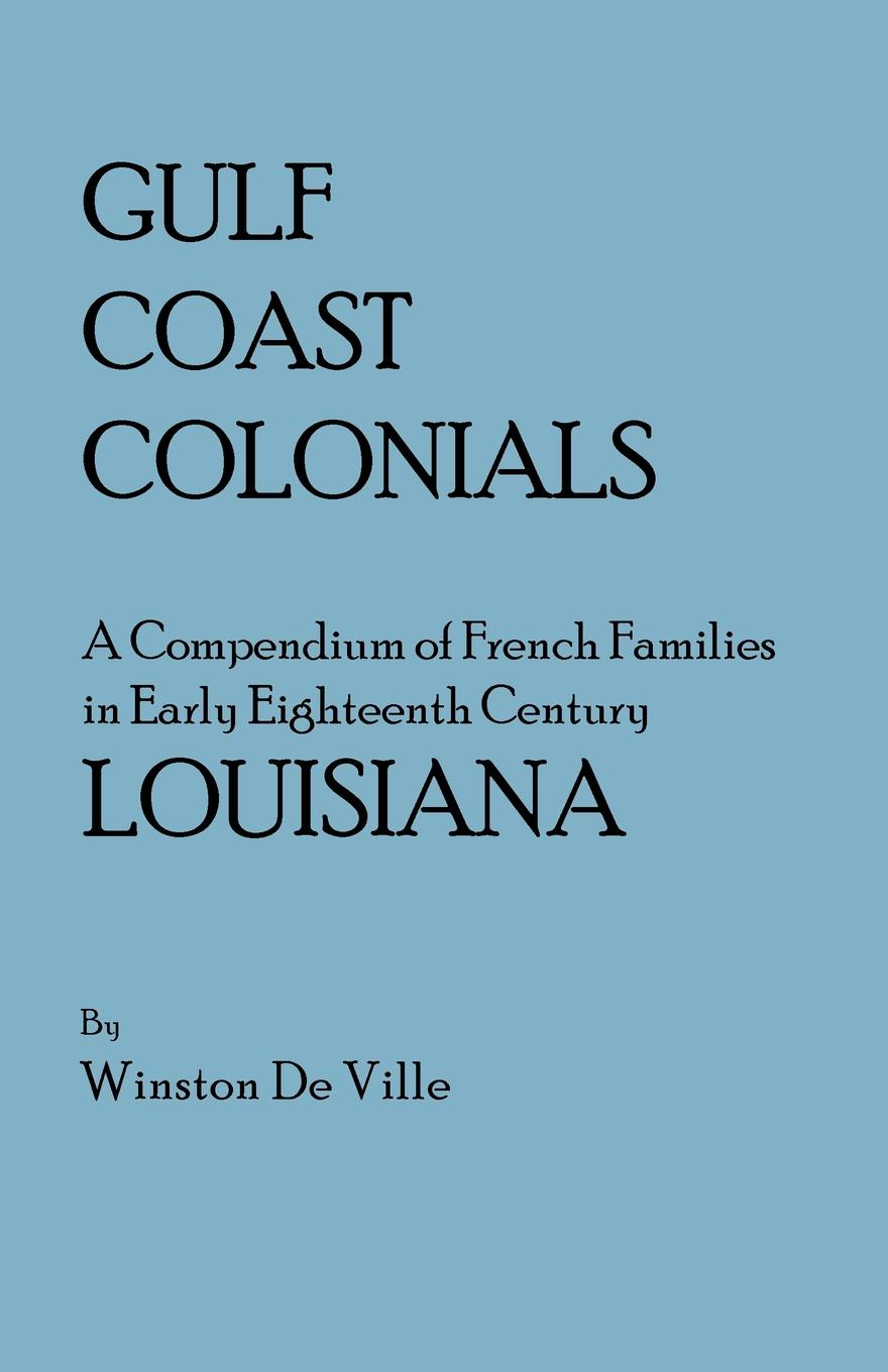 Winston De Ville Gulf Coast Colonials. a Compendium of French Families in Early Eighteenth Century Louisiana french porcelain of the eighteenth century
