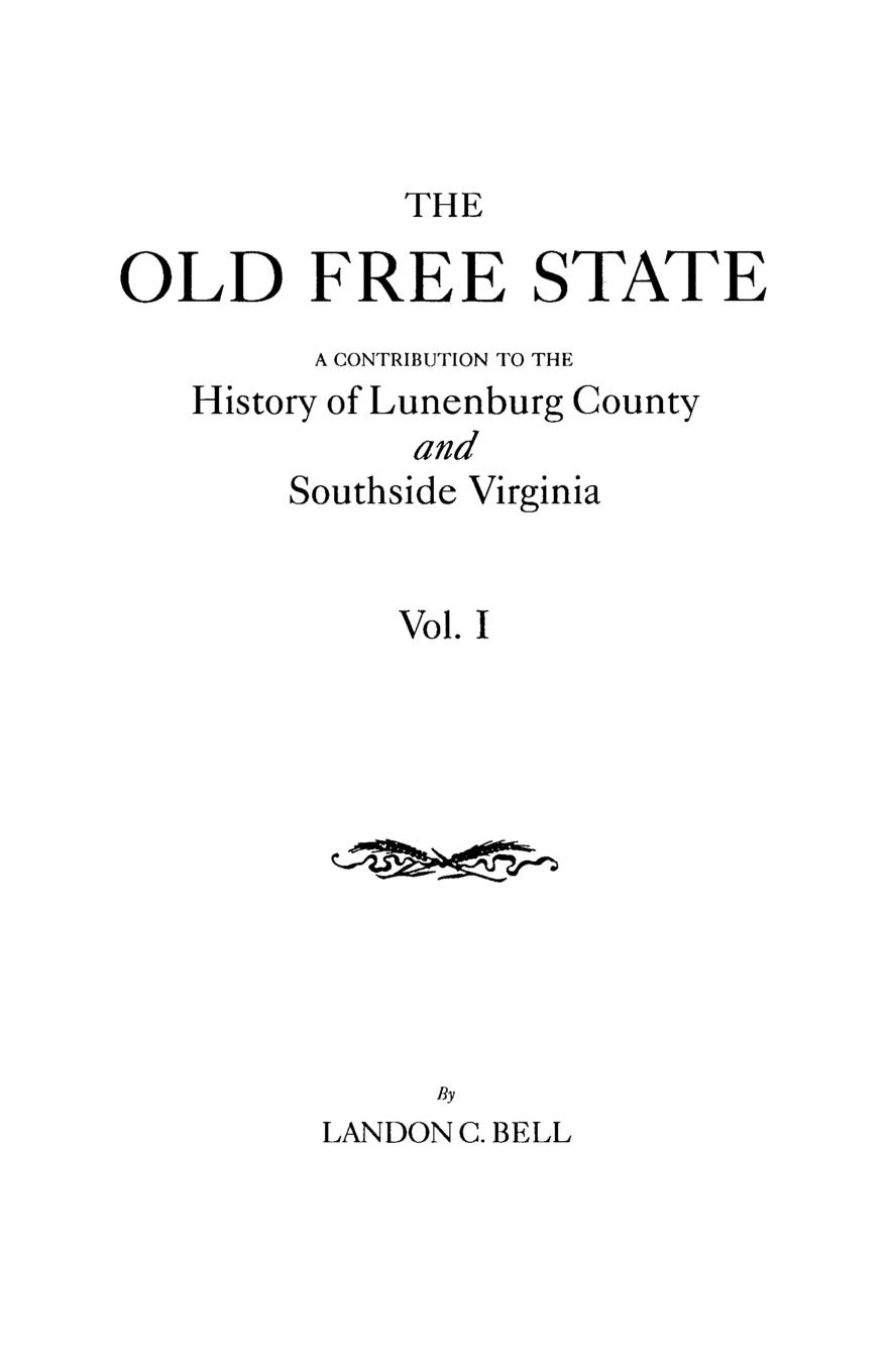 Landon C. Bell The Old Free State. A Contribution to the History of Lunenburg County and Southside Virginia. In Two Volumes. Volume I felix leopold oswald zoological sketches a contribution to the out door study of natural history