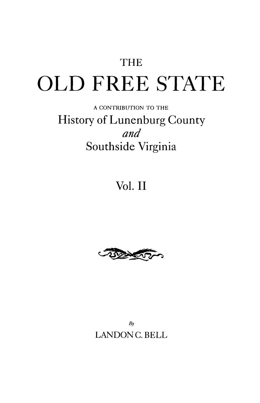 Landon C. Bell The Old Free State. A Contribution to the History of Lunenburg County and Southside Virginia. In Two Volumes. Volume II felix leopold oswald zoological sketches a contribution to the out door study of natural history