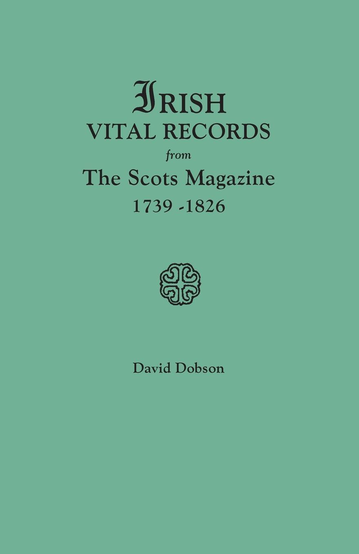 David Dobson Irish Vital Records from the Scots Magazine, 1739-1826 scots