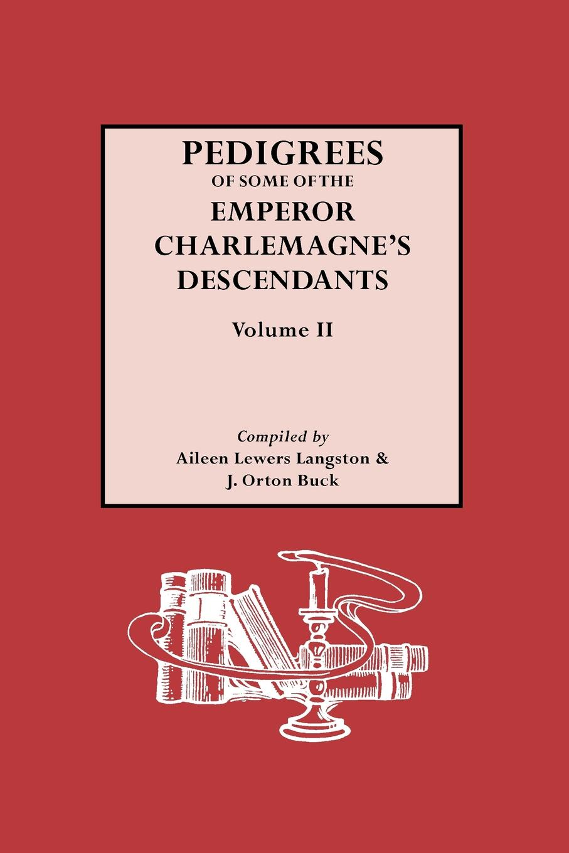 где купить Aileen L. Langston, J. Orton Buck Pedigrees of the Emperor Charlmagne's Descendants. Volume II по лучшей цене