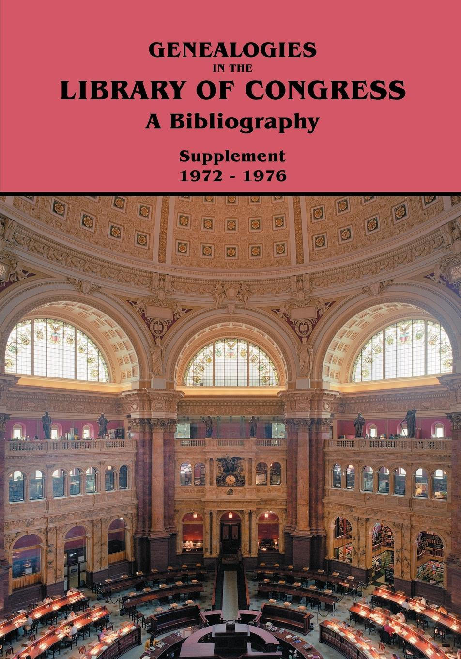 Library of Congress Genealogies in the Congress. A Bibliography. Supplement 1972-1976