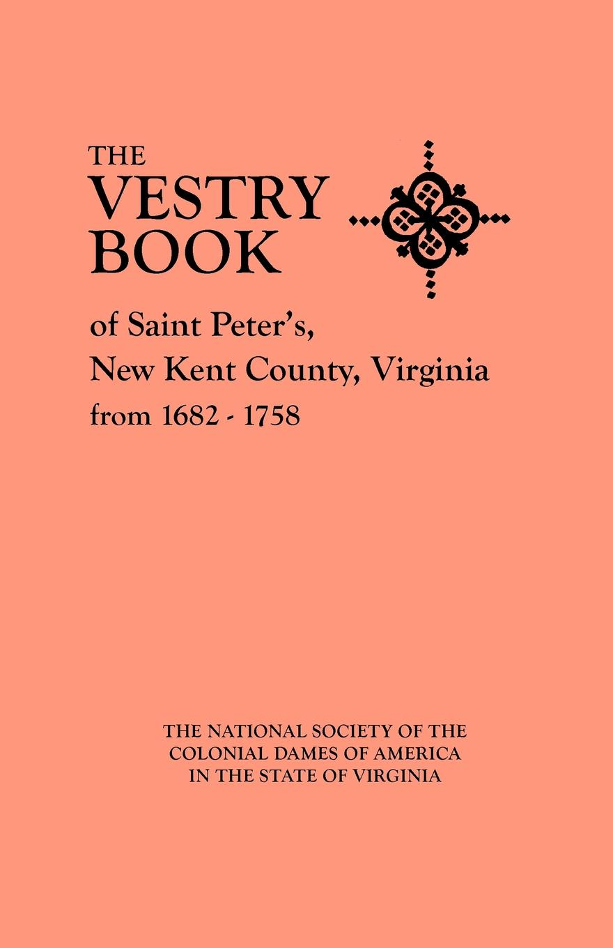 National Society Of The Colonial Dames O, Virginia Ns Colonial Dames of America, National Society of The Vestry Book of Saint Peter's, New Kent County, Virginia, from 1682-1758 robert deane pharr book of numbers univ pr of virginia