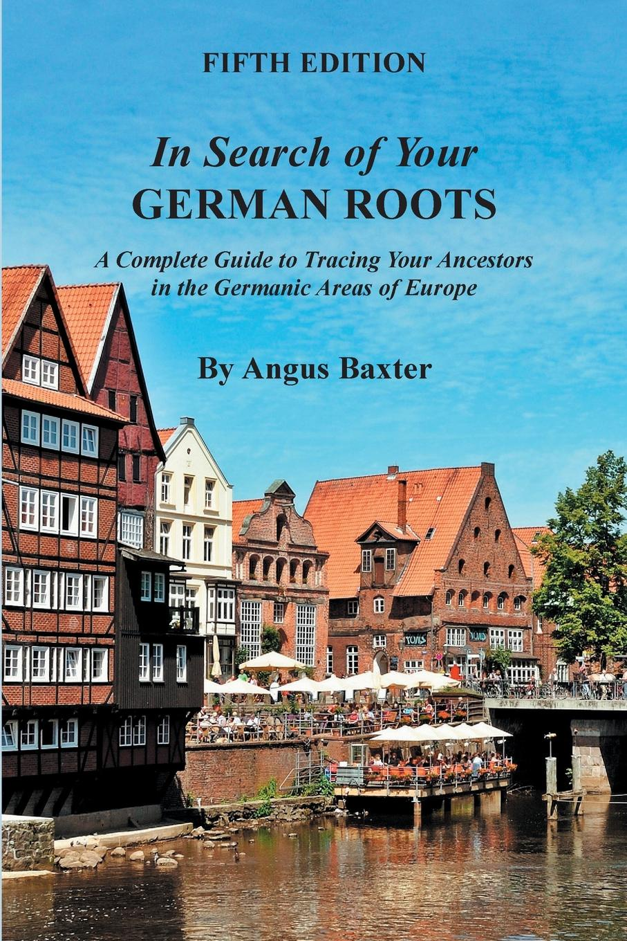Angus Baxter In Search of Your German Roots. A Complete Guide to Tracing Your Ancestors in the Germanic Areas of Europe. Fifth Edition richard l epstein the pocket guide to critical thinking fifth edition