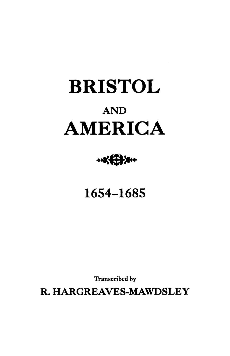 Bristol and America. A Record of the First Settlers in Colonies North America, 1654-1685