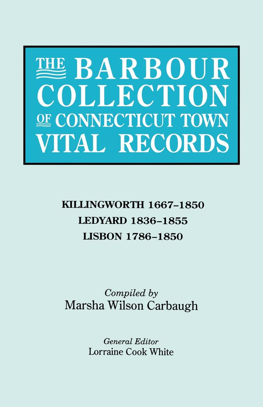 купить Lorraine Cook White The Barbour Collection of Connecticut Town Vital Records. Volume 21. Killingworth 1667-1850, Ledyard 1836-1855, Lisbon 1786-1850 по цене 3677 рублей