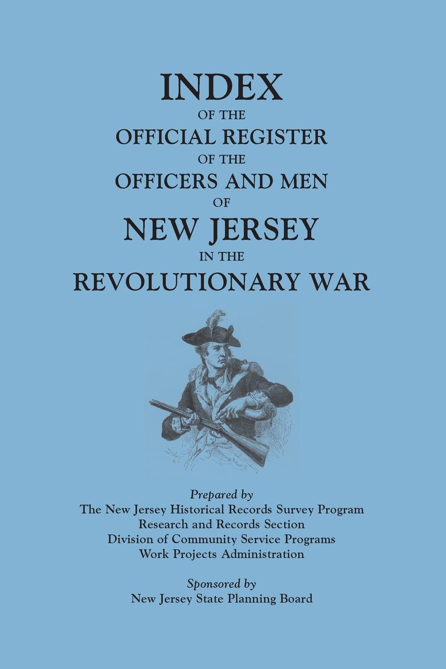 New Jersey Historical Records Survey Sta, New Jersey State Planning Board, New Jersey Historical Reco Index of the Official Register of the Officers and Men of New Jersey in the Revolutionary War, by William S. Stryker. Prepared by the New Jersey Histo the new jersey we love