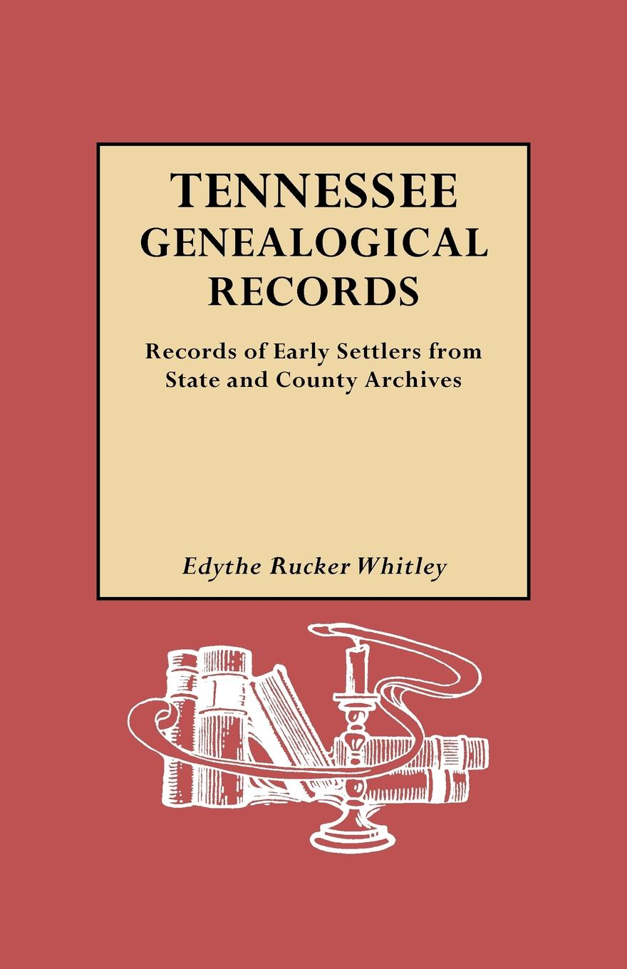 Edythe Johns Rucker Whitley Tennessee Genealogical Records. Records of Early Settlers from State and County Archives