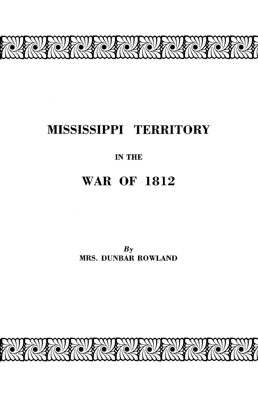 Mrs Dunbar Rowland Mississippi Territory in the War of 1812. Reprinted from Publications of the Mississippi Historical Society, Centenary Series, Volume IV publications of the scottish history society 30