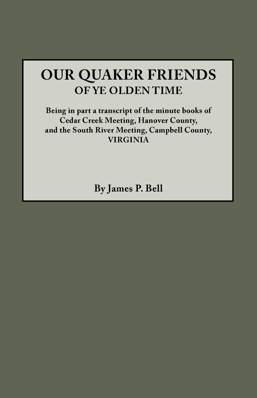 купить James Pinkney Pleasant Bell Our Quaker Friends of Ye Olden Time. Being in Part a Transcript of the Minute Books of Cedar Creek Meeting, Hanover County, and the South River Meetin по цене 3877 рублей