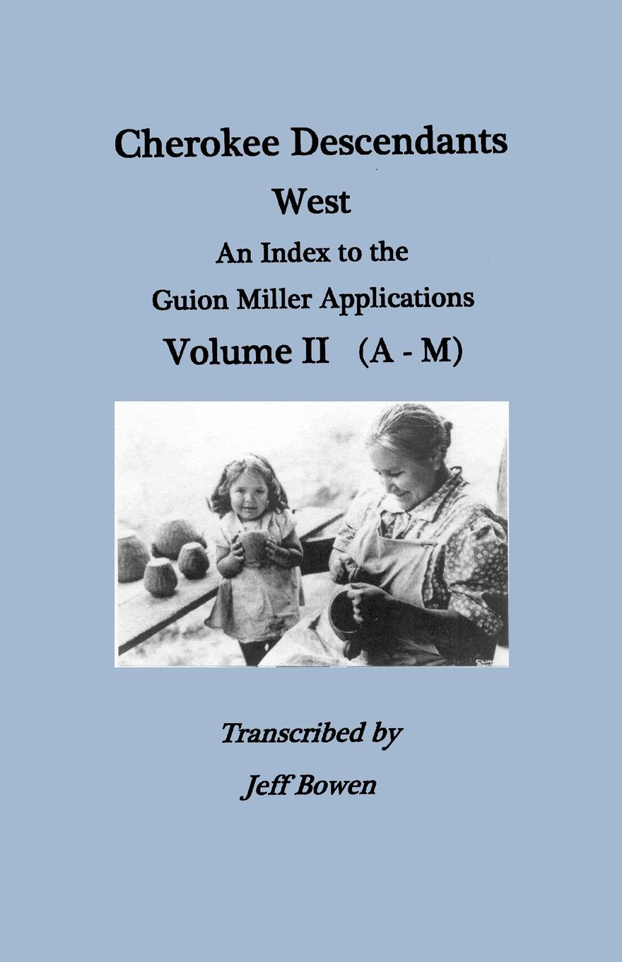 Cherokee Descendants. West. an Index to the Guion Miller Applications. Volume II (A-M)