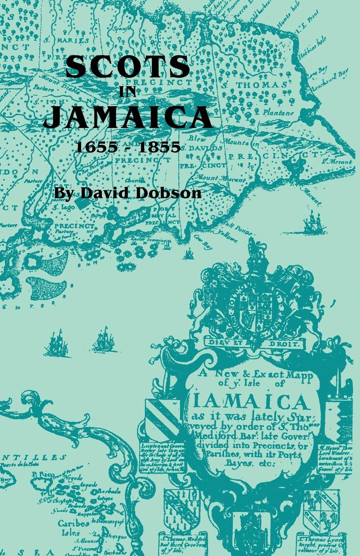 David Dobson Scots in Jamaica, 1655-1855 scots