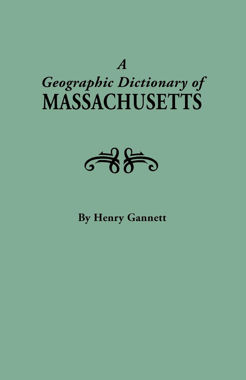 Henry Gannett A Geographic Dictionary of Massaschusetts. U.S. Geological Survey, Bulletin No. 116 цена 2017