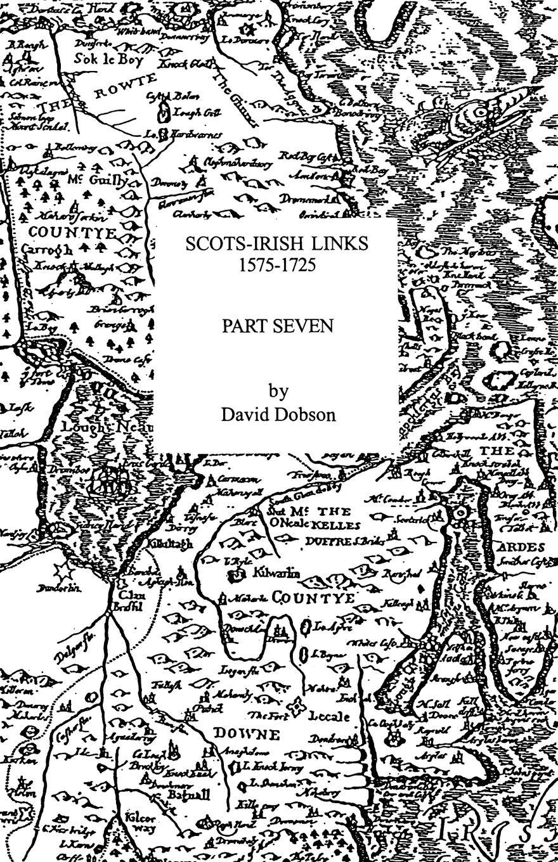 David Dobson Scots-Irish Links, 1575-1725. Part Seven scots