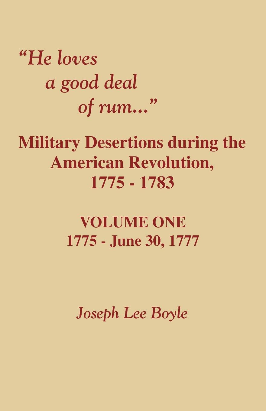 Joseph Lee Boyle He Loves a Good Deal of Rum. Military Desertions During the American Revolution. Volume One homefront the revolution day one edition [xbox one]