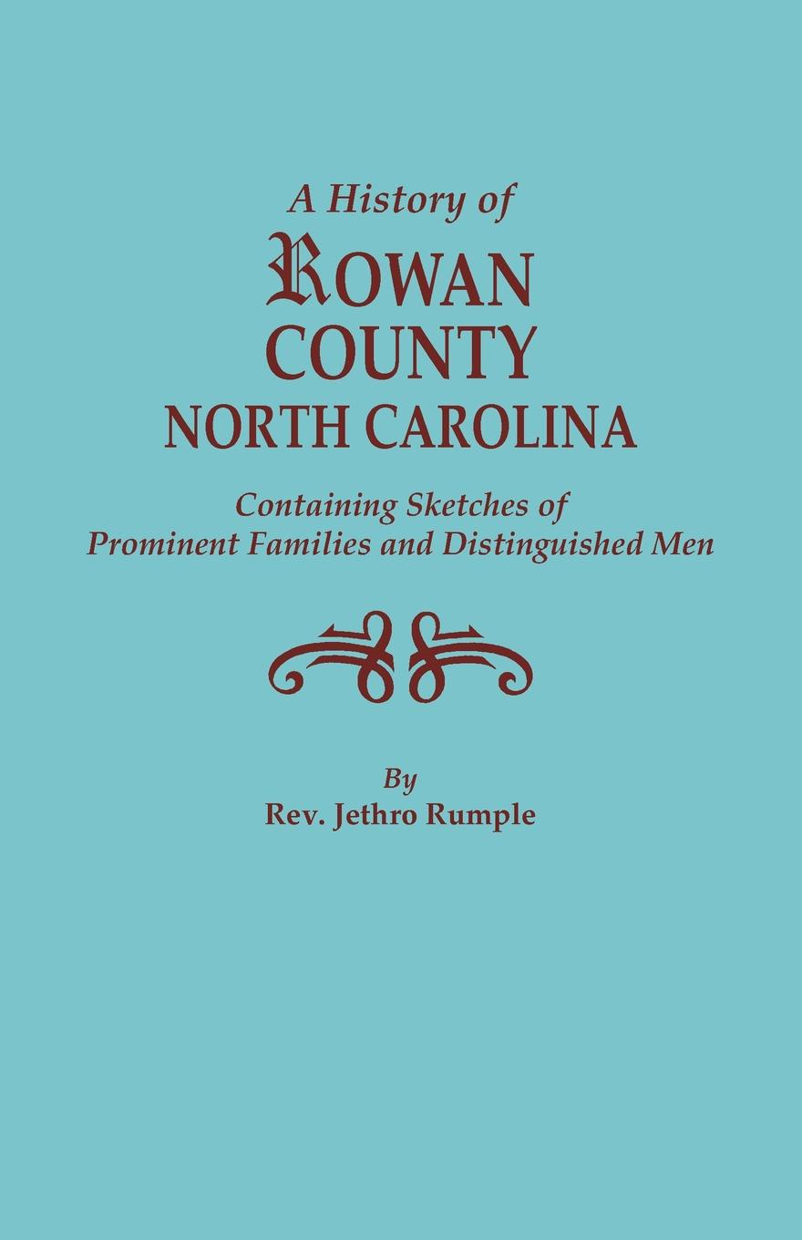 Jethro Rumple A History of Rowan County, North Carolina, Containing Sketches of Prominent Families and Distinguished Men
