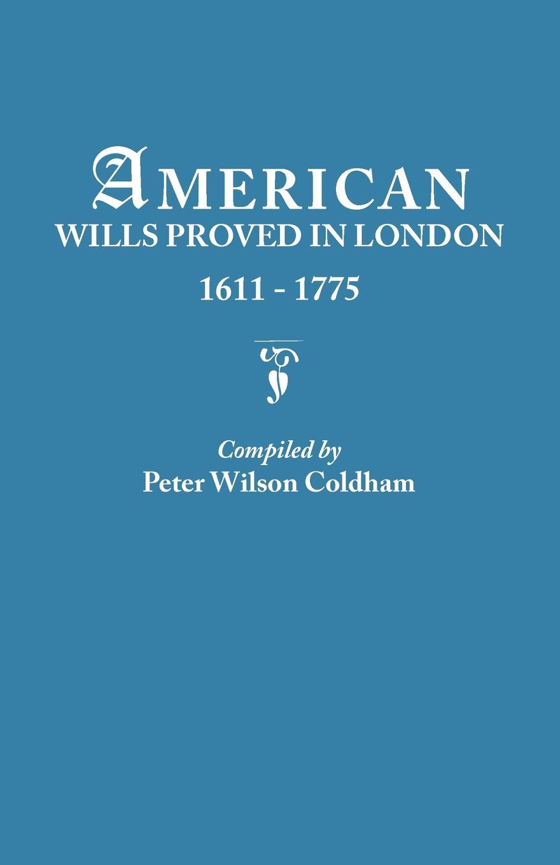 Peter Wilson Coldham American Wills Proved in London, 1611-1775 стоимость