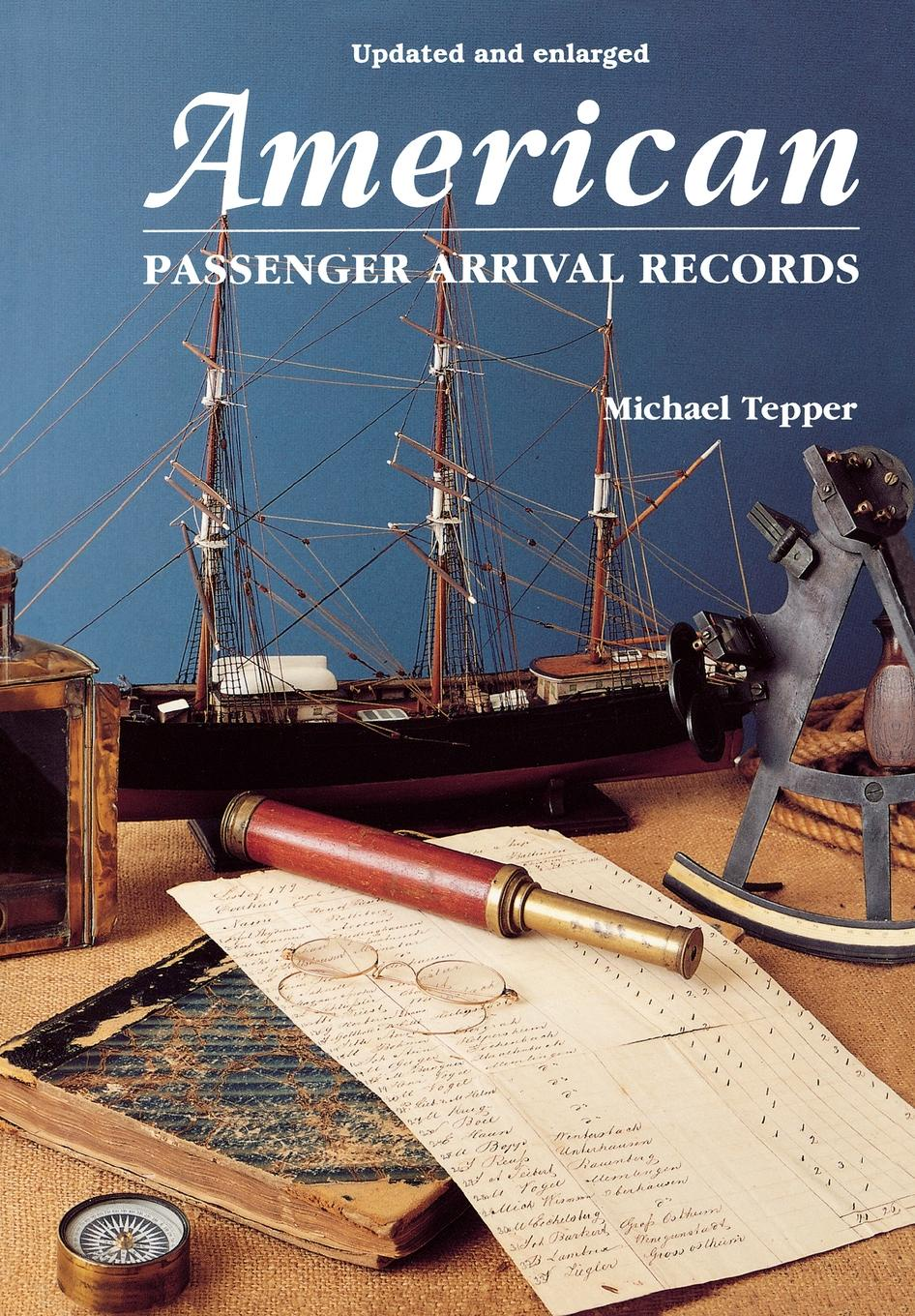 Michael Tepper American Passenger Arrival Records. a Guide to the Records of Immigrants Arriving at Ports by Sail and Steam