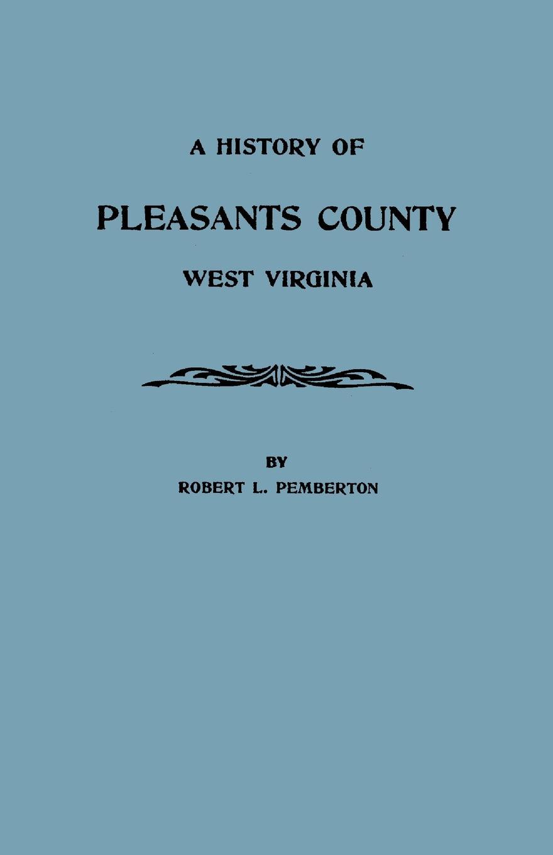 Robert L. Pemberton A History of Pleasants County, West Virginia robert deane pharr book of numbers univ pr of virginia