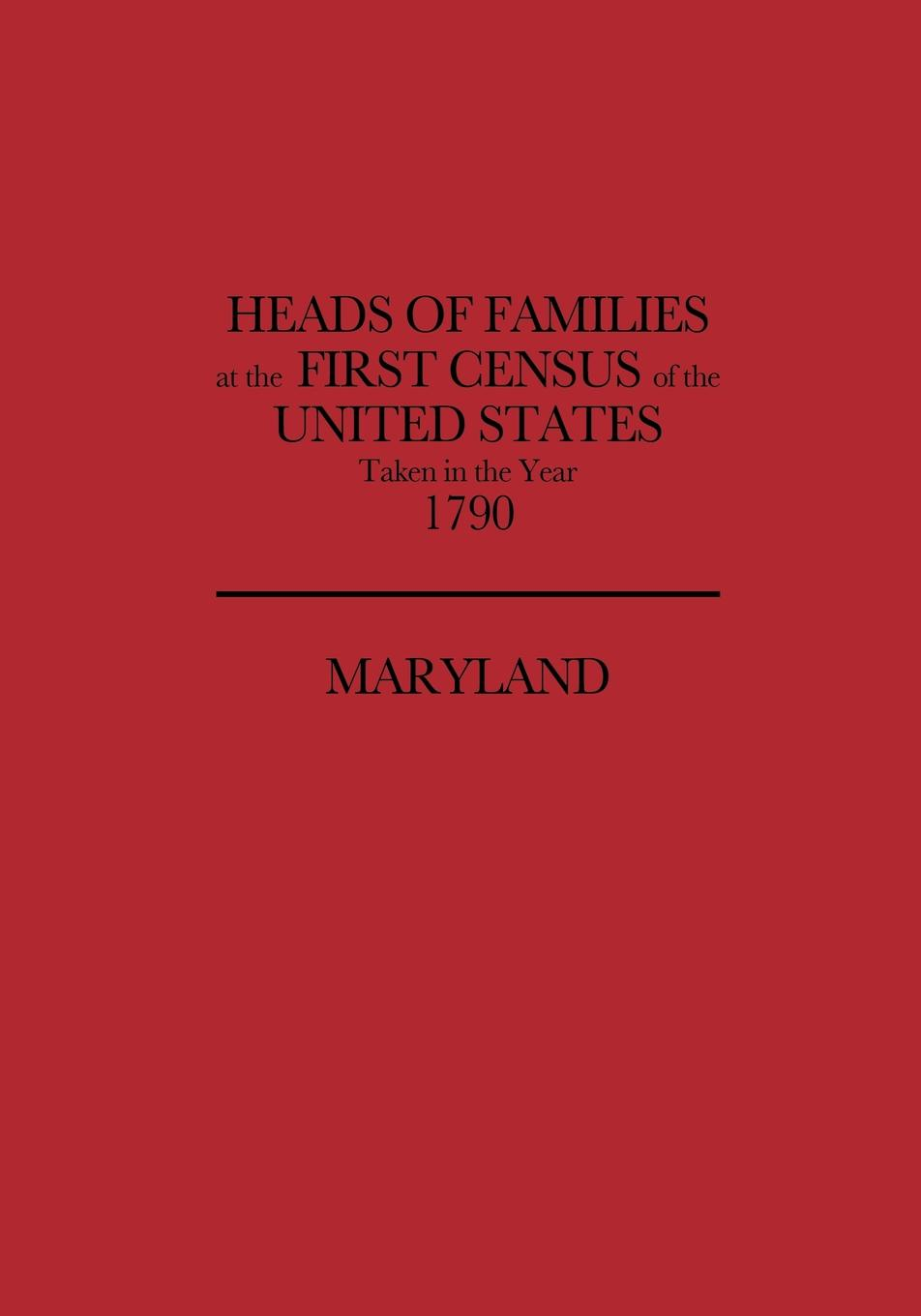 цена на U S Bureau of the Census, United States, Bureau Of the Census United States Heads of Families at the First Census of the United States, Taken in the Year 1790. Maryland