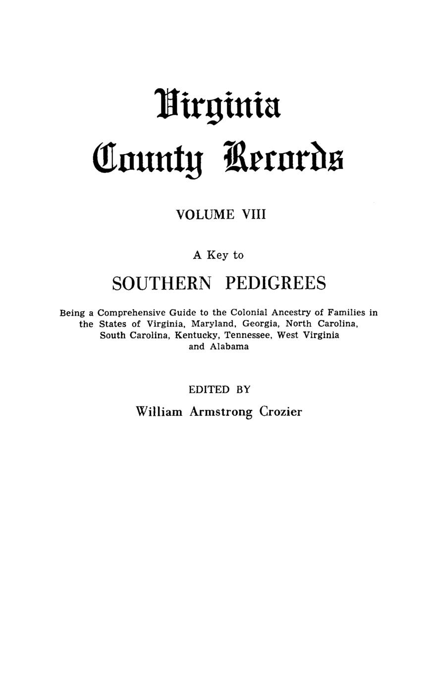 William A. Crozier A Key to Southern Pedigrees. Being a Comprehensive Guide to the Colonial Ancestry of Families in the States of Virginia, Maryland, Georgia, North CA stella pickett hardy colonial families of the southern states of america a history and genealogy of colonial families who settled in the colonies prior to the revolution