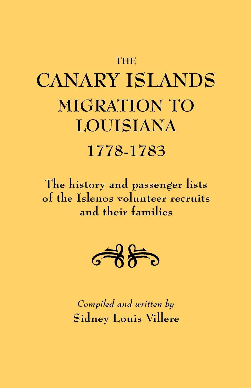 Sidney Louis Villere The Canary Islands Migration to Louisiana, 1778-1783. the History and Passenger Lists of the Islenos Volunteer Recruits and Their Families canary islands 1 150 000