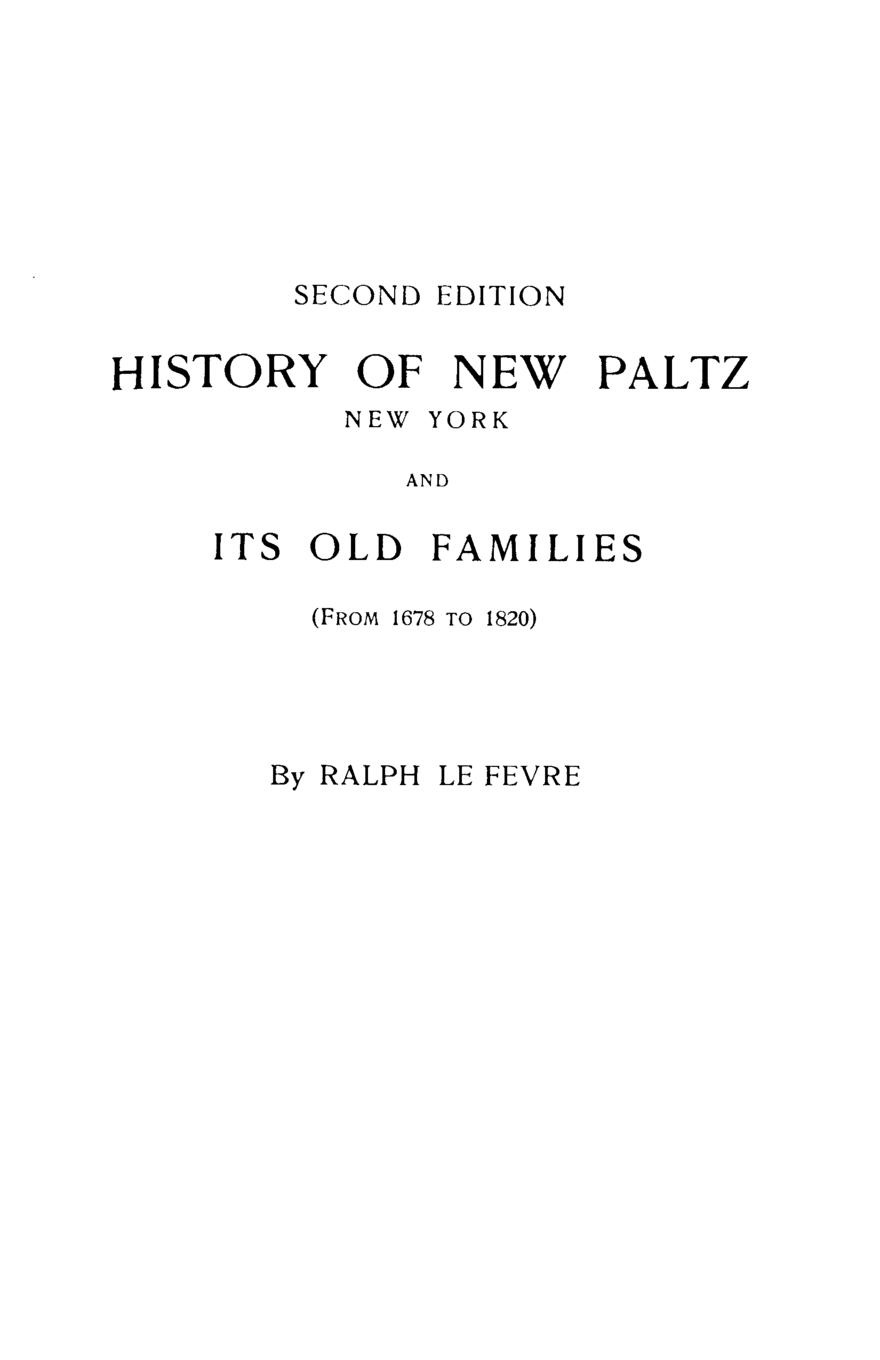 Ralph Lefevre History of New Paltz, York, and Its Old Families (from 1678 to 1820). Second Edition