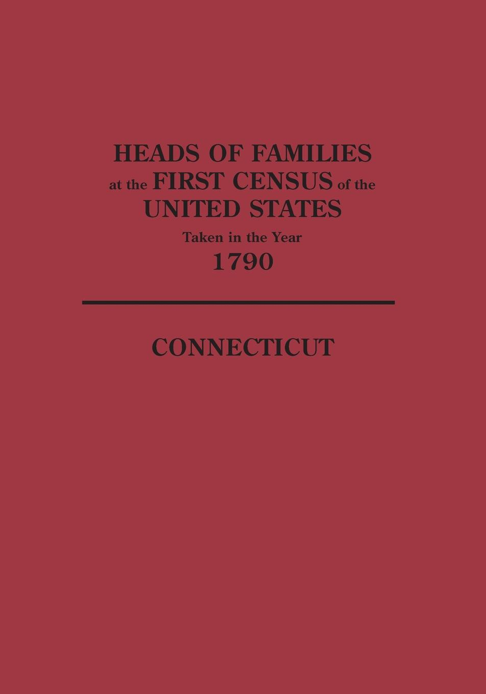 цена на U S Bureau of the Census, United States, Bureau of the Census United States Heads of Families at the First Census of the United States Taken in the Year 1790. Connecticut