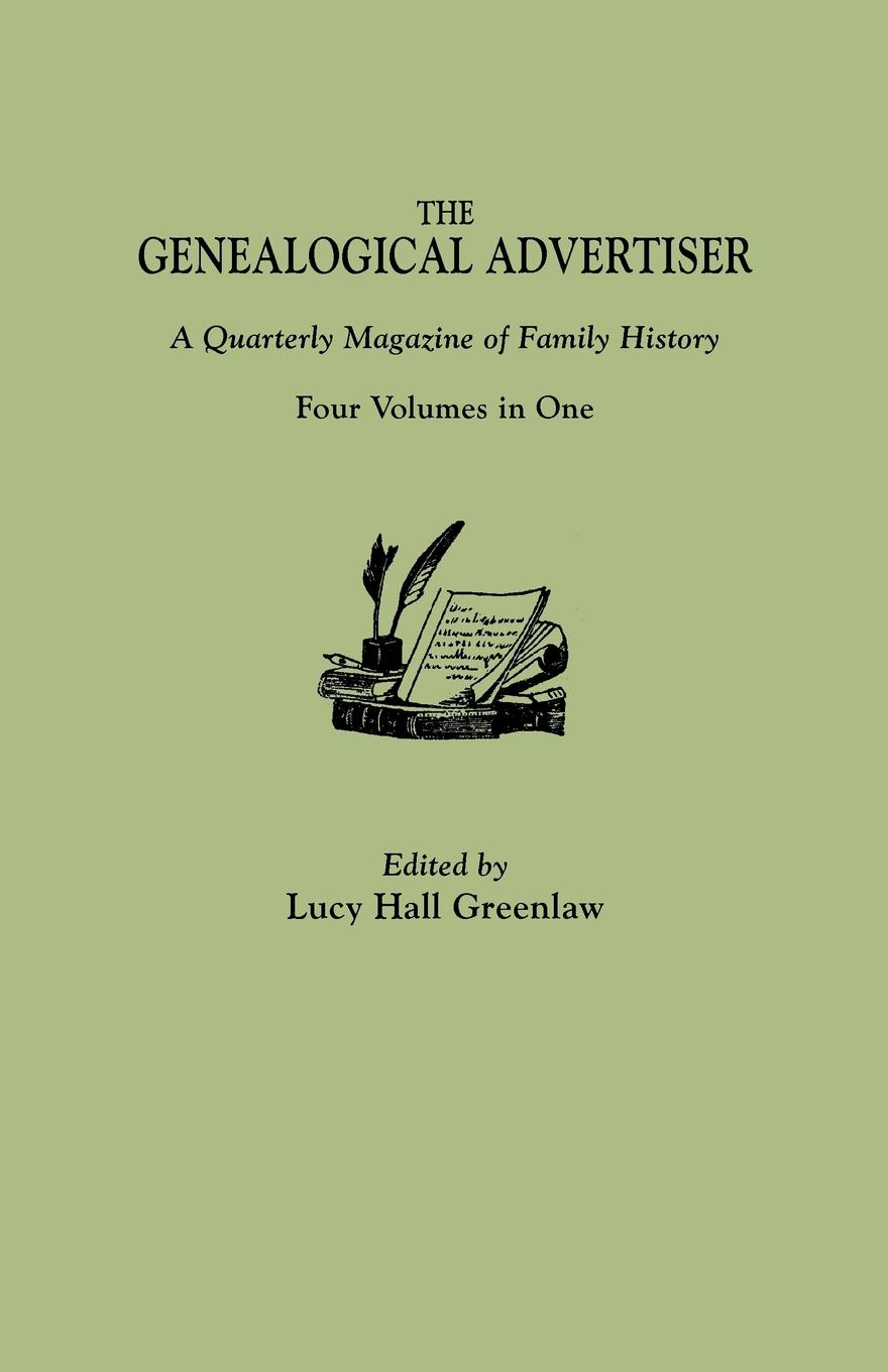 The Genealogical Advertiser. A Quarterly Magazine of Family History. Four Volumes in One