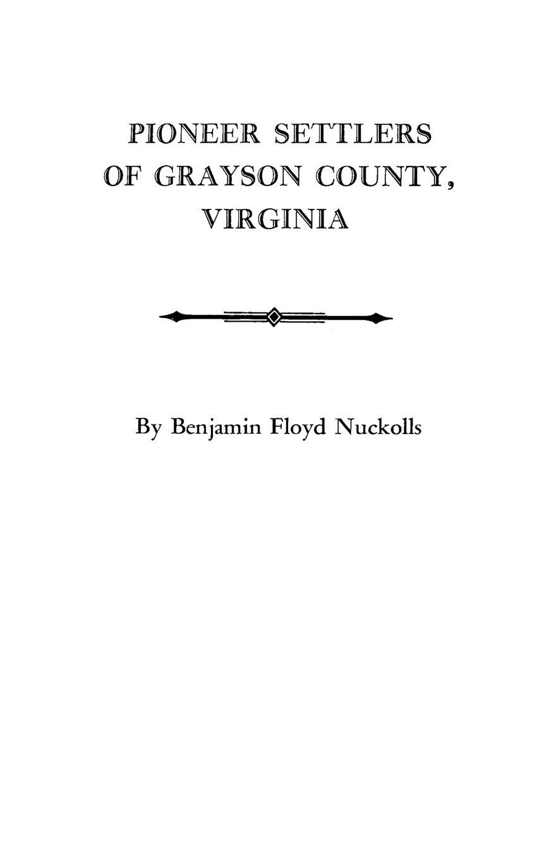 B. F. Nuckolls, Benjamin Floyd Nuckolls Pioneer Settlers of Grayson County, Virginia цена и фото
