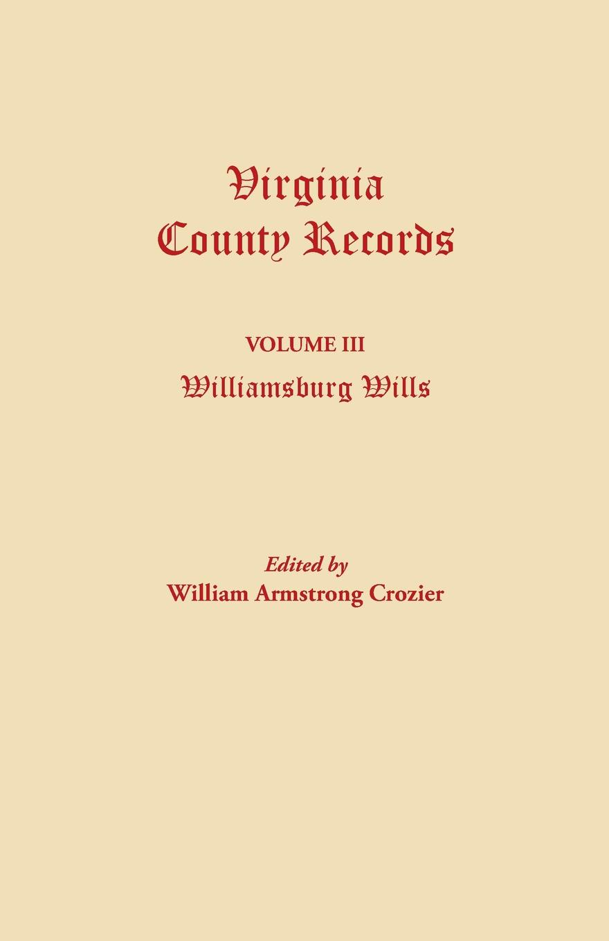 Virginia County Records. Volume III. Williamsburg Wills. Being a Transcription from the Original Files at the Chancery Court of Williamsburg the colonial williamsburg tavern cookbook