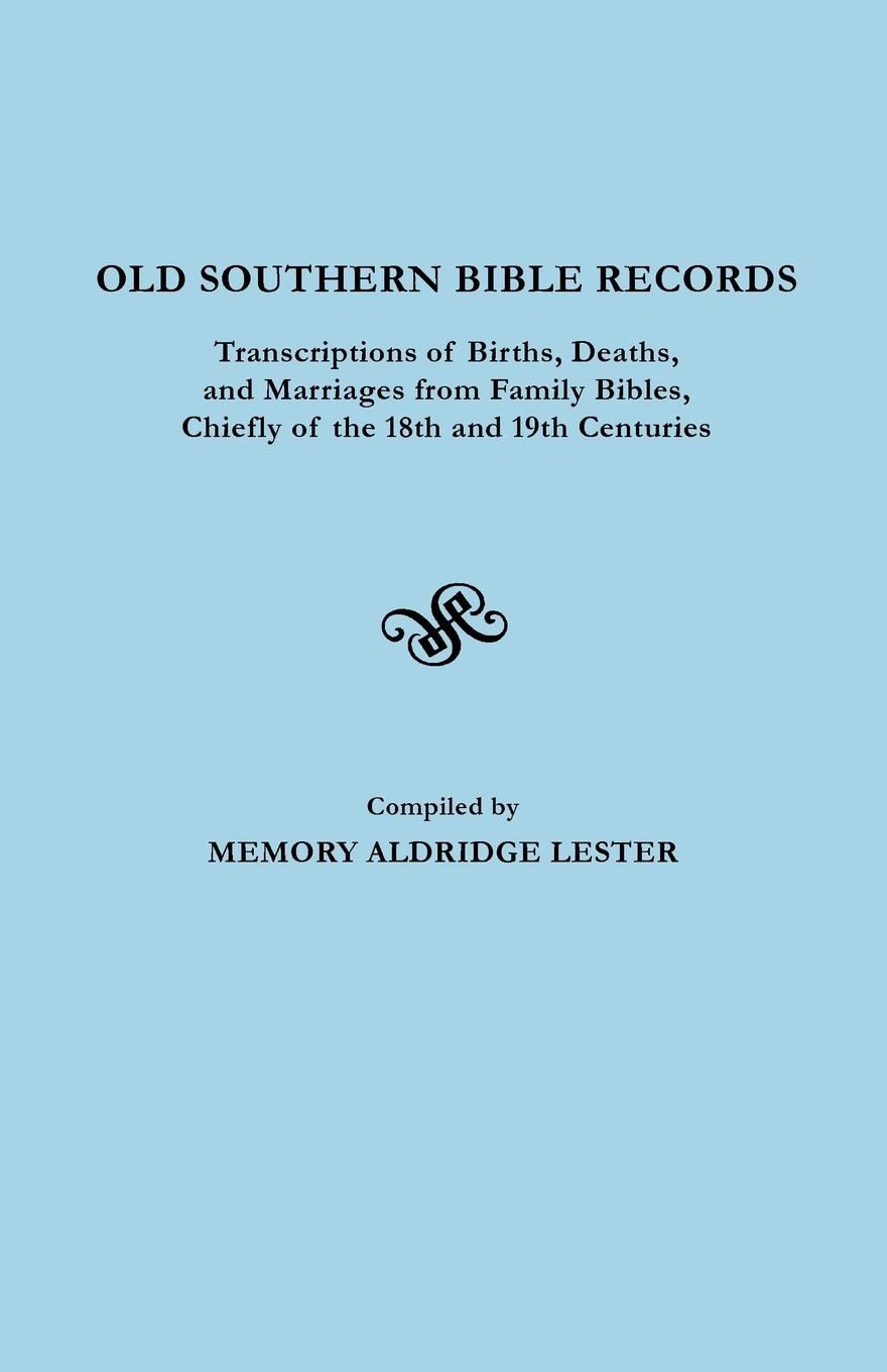 Memory Lee Alldredge Lester Old Southern Bible Records. Transcriptions of Births, Deaths, and Marriages from Family Bibles, Chiefly of the 18th and 19th Centuries все цены