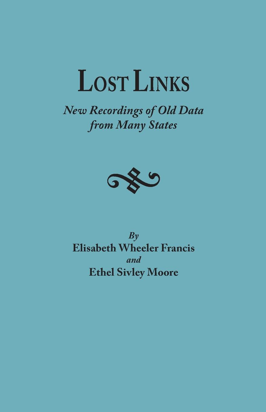 Elisabeth Wheeler Francis, Ethel Sivley Moore Lost Links. New Recordings of Old Data from Many States francis moore qhc012