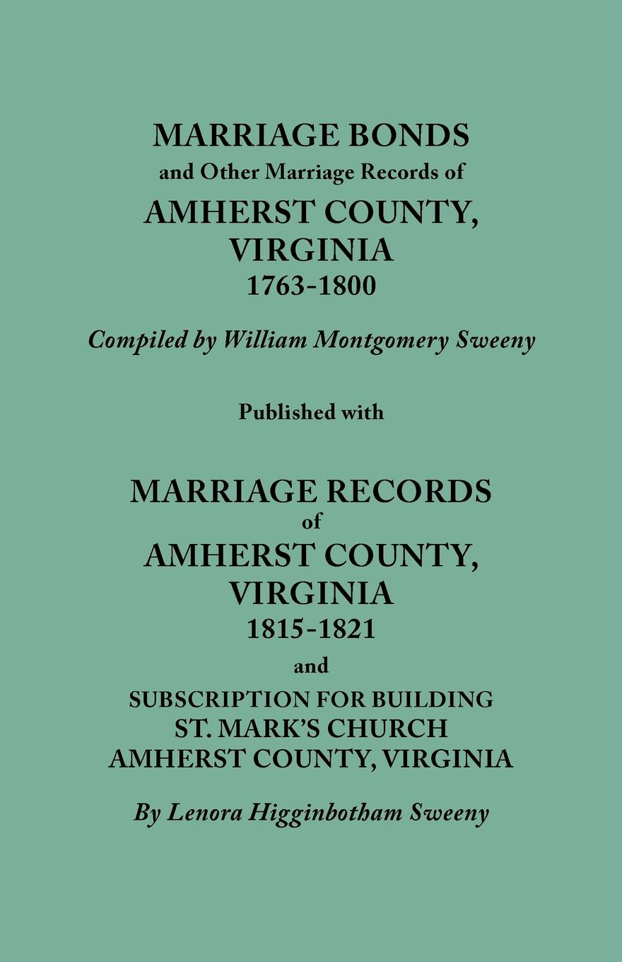 William Montgomery Sweeny Marriage Bonds and Other Records of Amherst County, Virginia, 1763-1800. Published with 1815-18