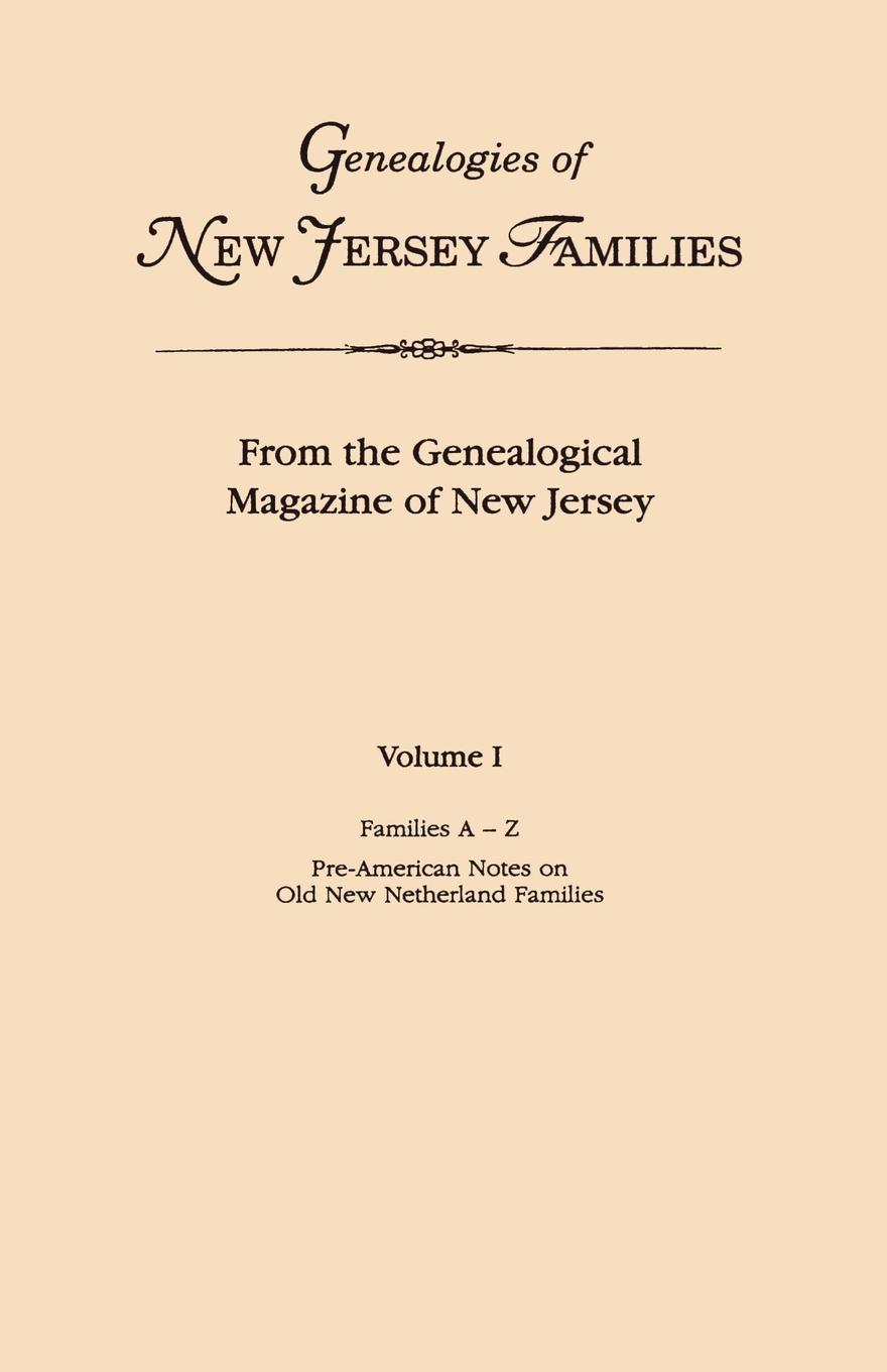 New Jersey Genealogies of Families. From the Genealogical Magazine Jersey. Volume I, Families A-Z, and Pre-American Notes on Old Netherland Indexed.