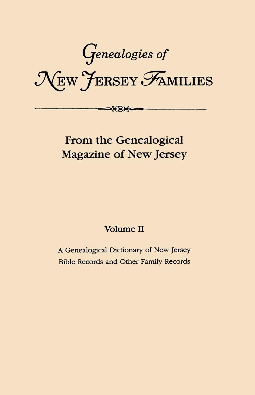 New Jersey Genealogies of New Jersey Families. From the Genealogical Magazine of New Jersey. Volume II. A Genealogical Dictionary of New Jersey by Charles Carroll Gardner; Bible Records and Other Family Records. Indexed the new jersey we love