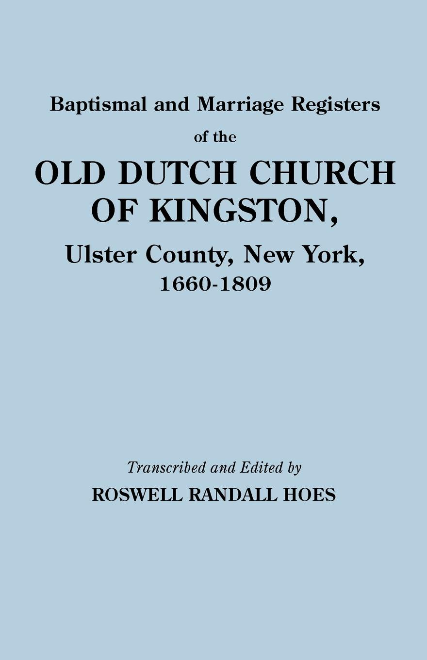Reformed Protestant Dutch Church Of King, Reformed Protestant Dutch Church of King Baptismal and Marriage Registers of the Old Dutch Church of Kingston, Ulster County, New York, 1660-1809 t apoleon cheney historical sketch of the chemung valley new york elmira and chemung county and broome herkimer livingston montgomery onondaga ontario otsego schoharie schuyler steuben tioga ulster counties