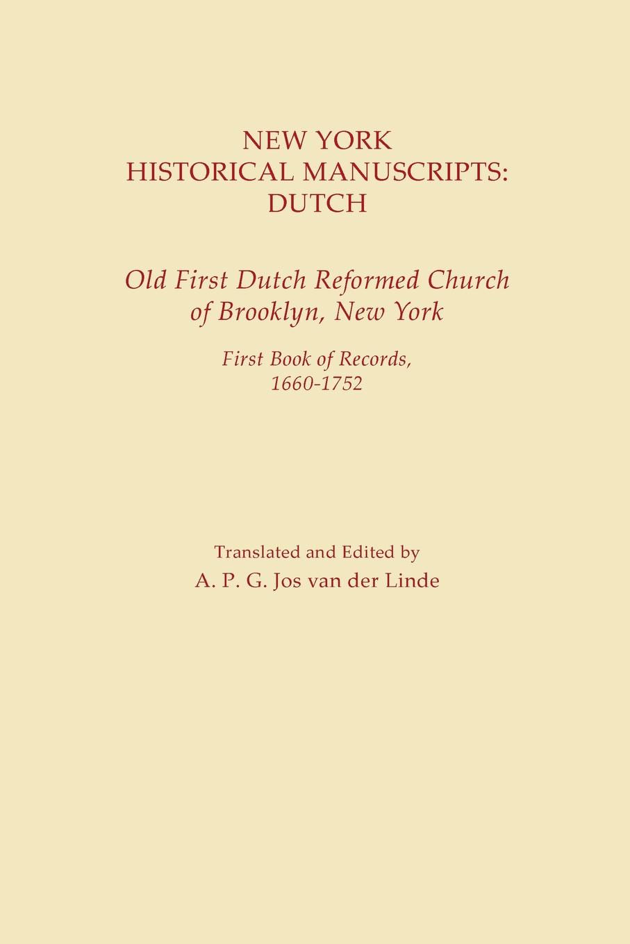 A.P.G. Jos van der Linde New York Historical Manuscripts. Dutch. Old First Dutch Reformed Church of Brooklyn, New York. First Book of Records, 1600-1752 our first book
