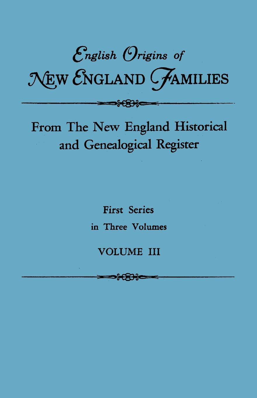 New England English Origins of New England Families. From The New England Historical and Genealogical Register. First Series, in Three Volumes. Volume III elisa new new england beyond criticism in defense of america s first literature isbn 9781118854563