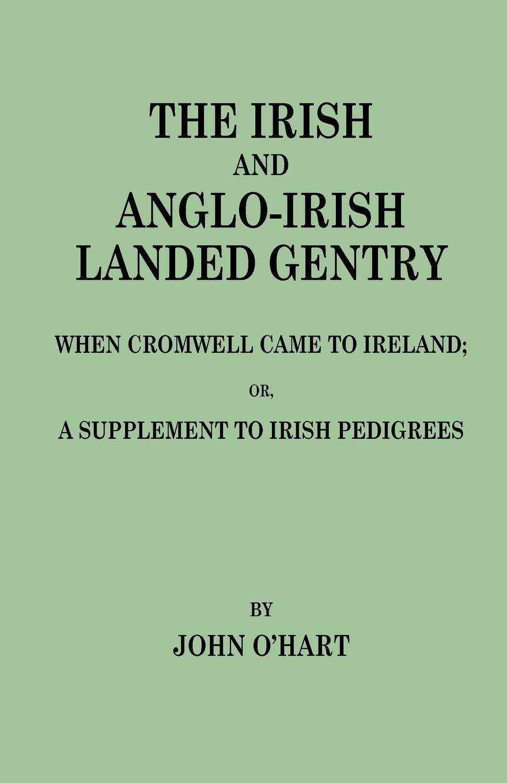 John O'Hart The Irish and Anglo-Irish Landed Gentry When Cromwell Came to Ireland, or, A Supplement to Irish Pedigrees the irish pub