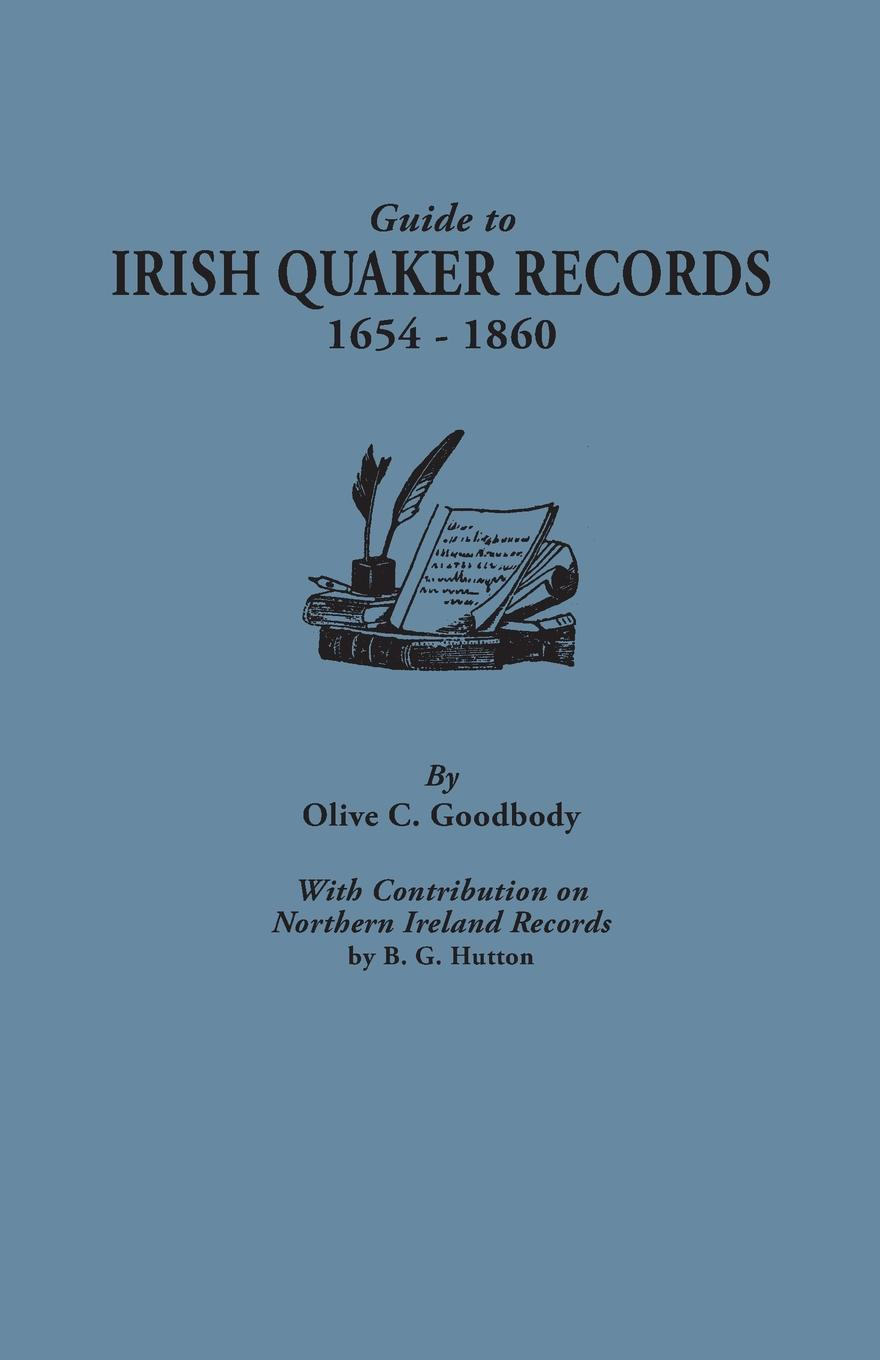 Olive C. Goodbody Guide to Irish Quaker Records, 1654-1860; With Contribution on Northern Ireland by B.G. Hutton