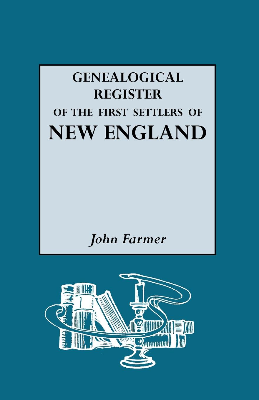 John Farmer A Genealogical Register of the First Settlers of New England elisa new new england beyond criticism in defense of america s first literature isbn 9781118854563