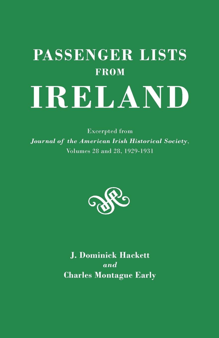 J. Dominick Hackett, Charles M. Early, James Hackett Passenger Lists from Ireland. Excerpted the Journal of American Irish Historical Society, Volumes 28 and 29, 1929-1931