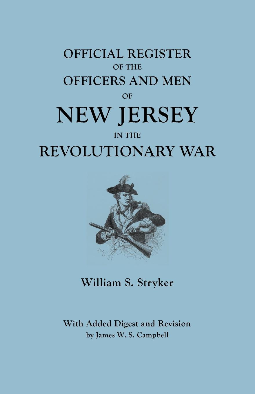 William S. Stryker Official Register of the Officers and Men New Jersey in Revolutionary War. With Added Digest Revision by James W.S. Campbell