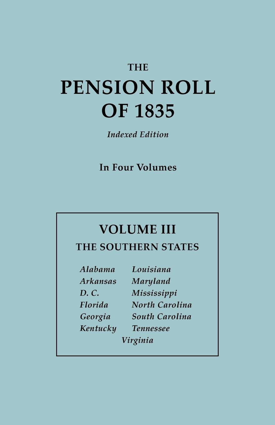 U.S. Department of War The Pension Roll of 1835. In Four Volumes. Volume III. The Southern States: Alabama, Arkansas, D.C., Florida, Georgia, Kentucky, Louisiana, Maryland, Mississippi, North Carolina, South Carolina, Tennessee, Virginia north carolina dept of conservation and development the new north carolina in the advancing south